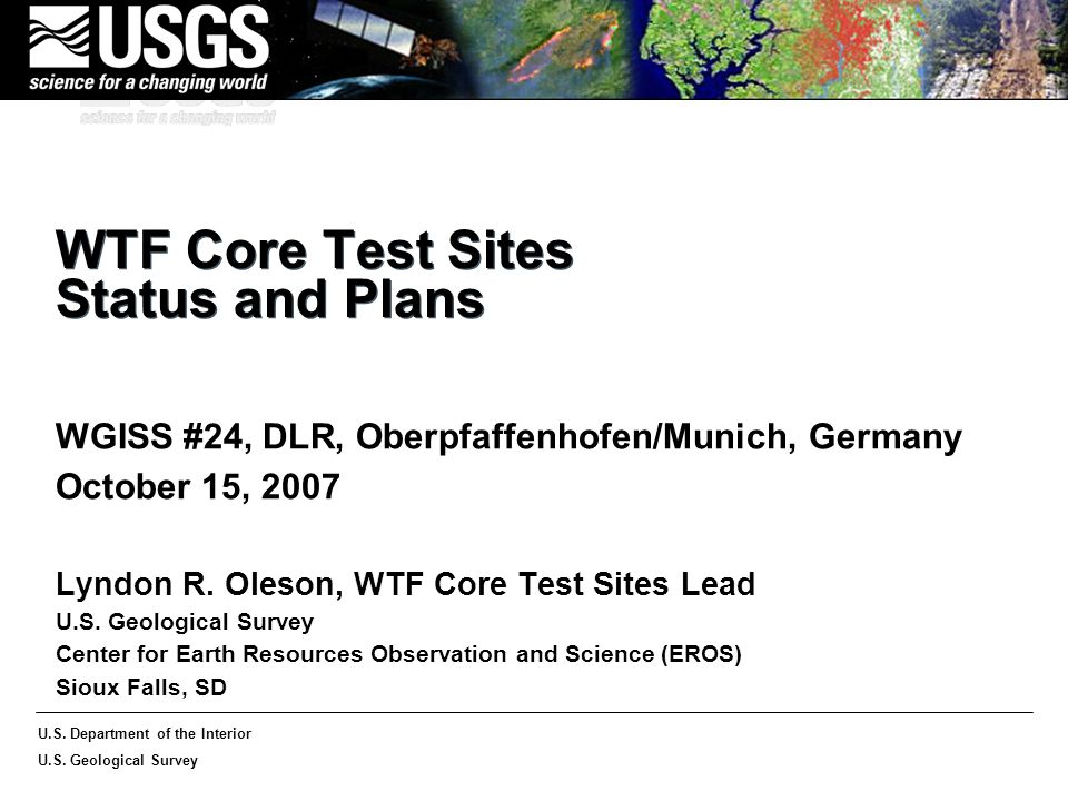 U.S. Department of the Interior U.S. Geological Survey WTF Core Test Sites Status and Plans WGISS #24, DLR, Oberpfaffenhofen/Munich, Germany October 1
