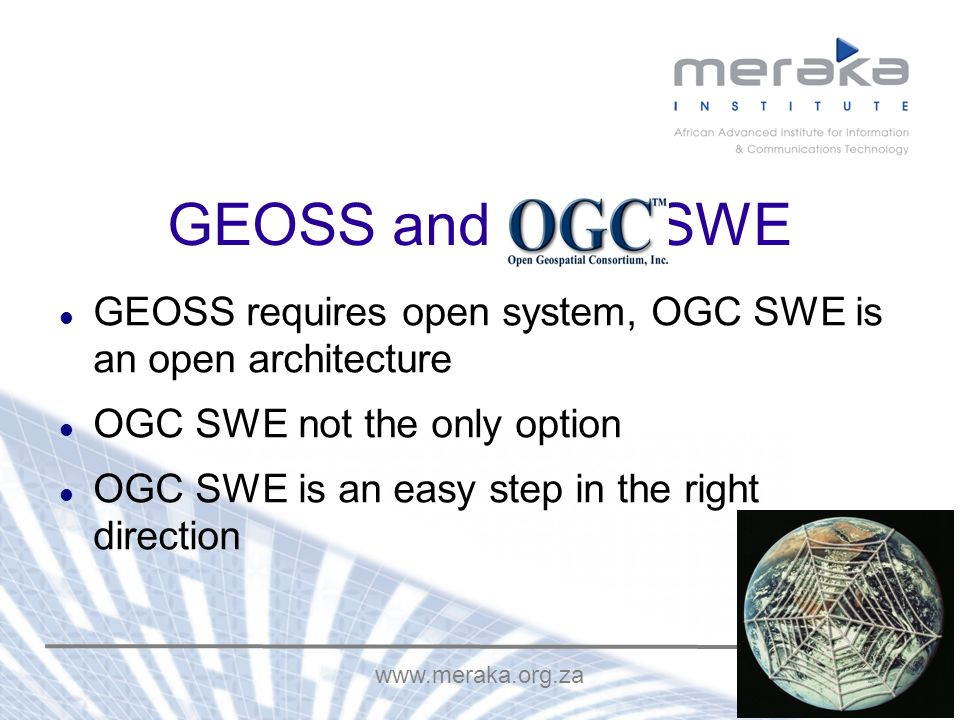 / 18 GEOSS and OGC SWE GEOSS requires open system, OGC SWE is an open architecture OGC SWE not the only option OGC SWE is an easy step in the right direction