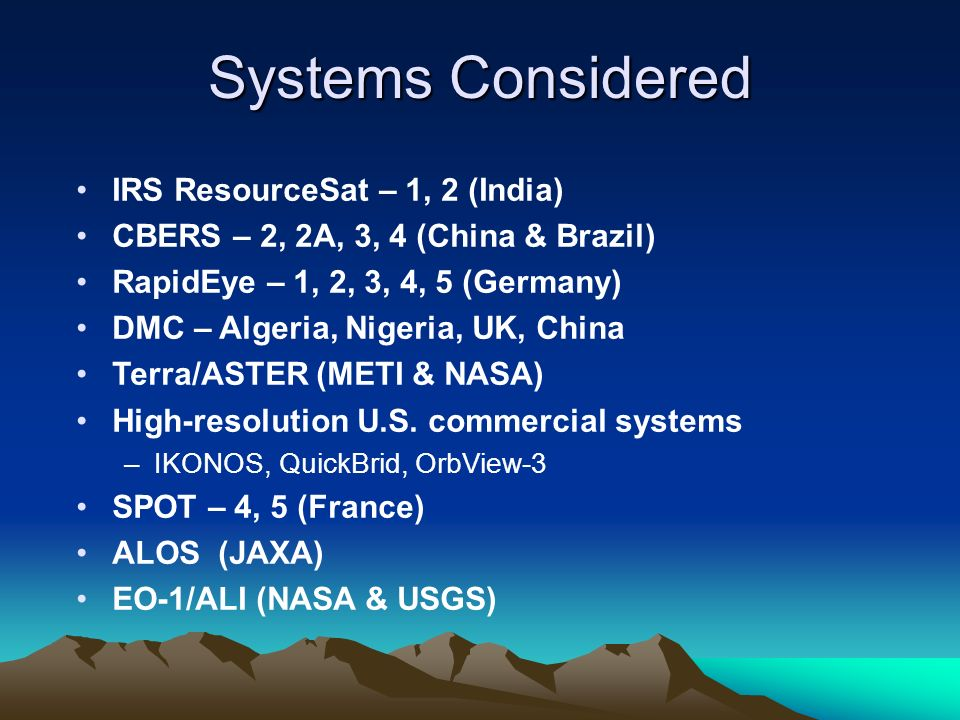 IRS ResourceSat – 1, 2 (India) CBERS – 2, 2A, 3, 4 (China & Brazil) RapidEye – 1, 2, 3, 4, 5 (Germany) DMC – Algeria, Nigeria, UK, China Terra/ASTER (METI & NASA) High-resolution U.S.