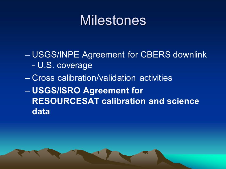 Milestones –USGS/INPE Agreement for CBERS downlink - U.S.