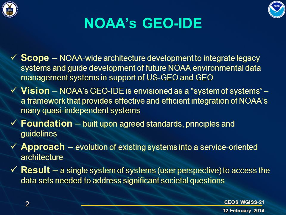 2 CEOS WGISS-21 12 February 2014 NOAAs GEO-IDE Scope – NOAA-wide architecture development to integrate legacy systems and guide development of future