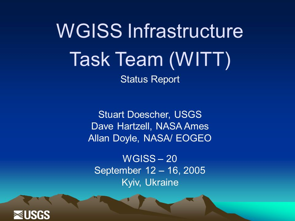 WGISS Infrastructure Task Team (WITT) Status Report Stuart Doescher, USGS Dave Hartzell, NASA Ames Allan Doyle, NASA/ EOGEO WGISS – 20 September 12 –
