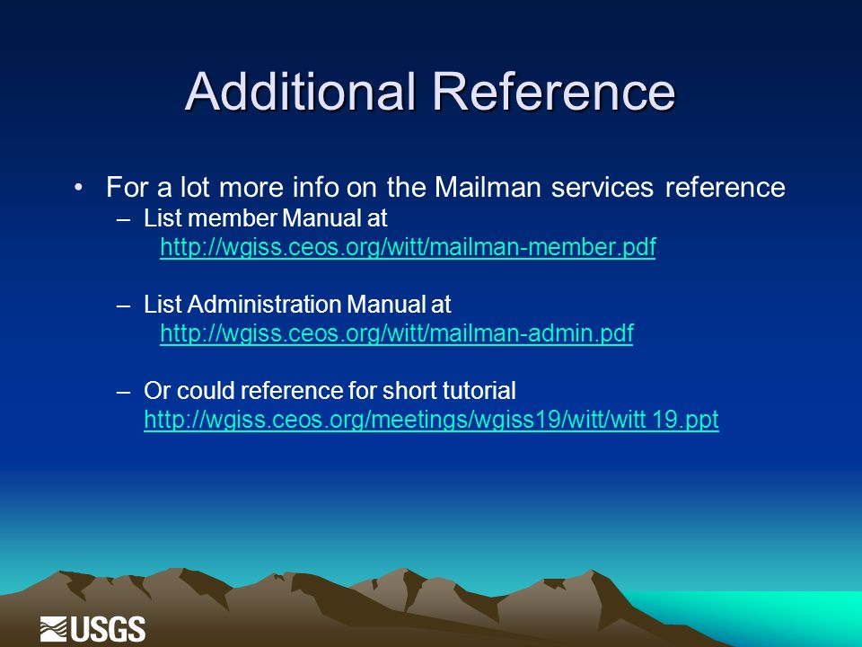Additional Reference For a lot more info on the Mailman services reference –List member Manual at http://wgiss.ceos.org/witt/mailman-member.pdf –List