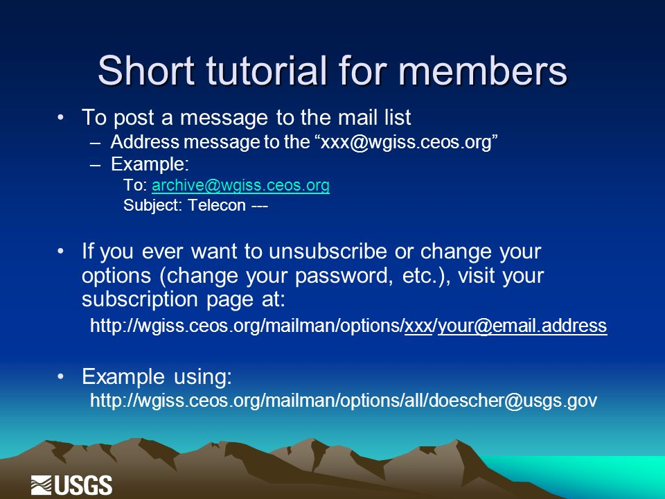 Short tutorial for members To post a message to the mail list –Address message to the xxx@wgiss.ceos.org –Example: To: archive@wgiss.ceos.orgarchive@w