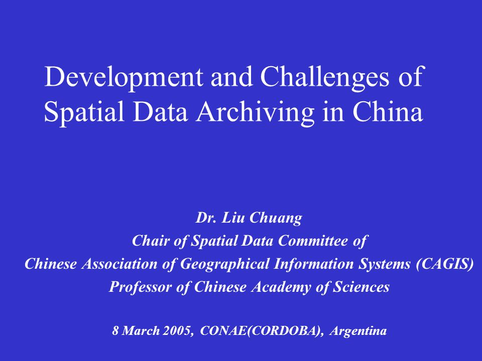 Development and Challenges of Spatial Data Archiving in China Dr.