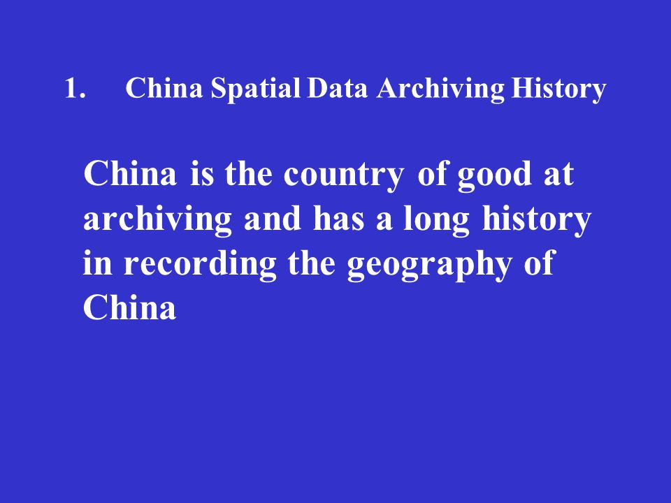 1.China Spatial Data Archiving History China is the country of good at archiving and has a long history in recording the geography of China