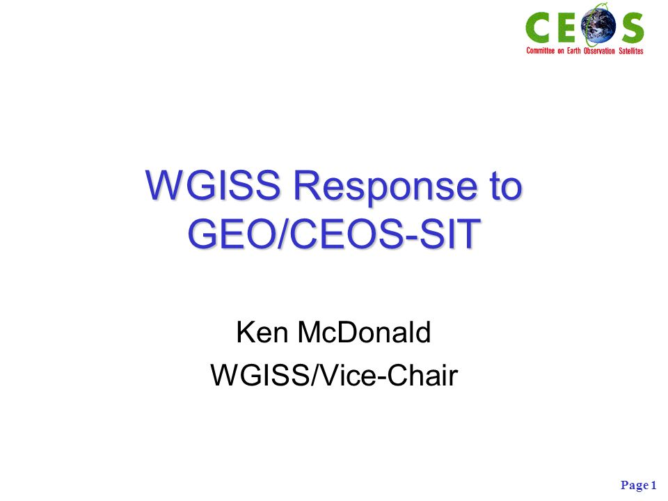 Page 1 WGISS Response to GEO/CEOS-SIT Ken McDonald WGISS/Vice-Chair
