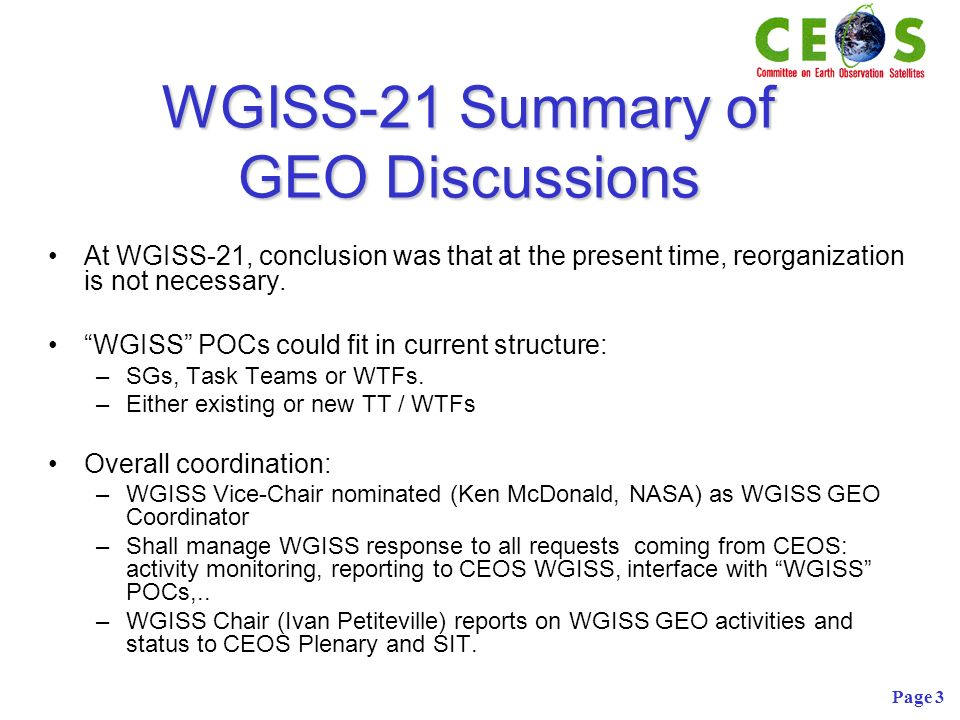 Page 3 WGISS-21 Summary of GEO Discussions At WGISS-21, conclusion was that at the present time, reorganization is not necessary.