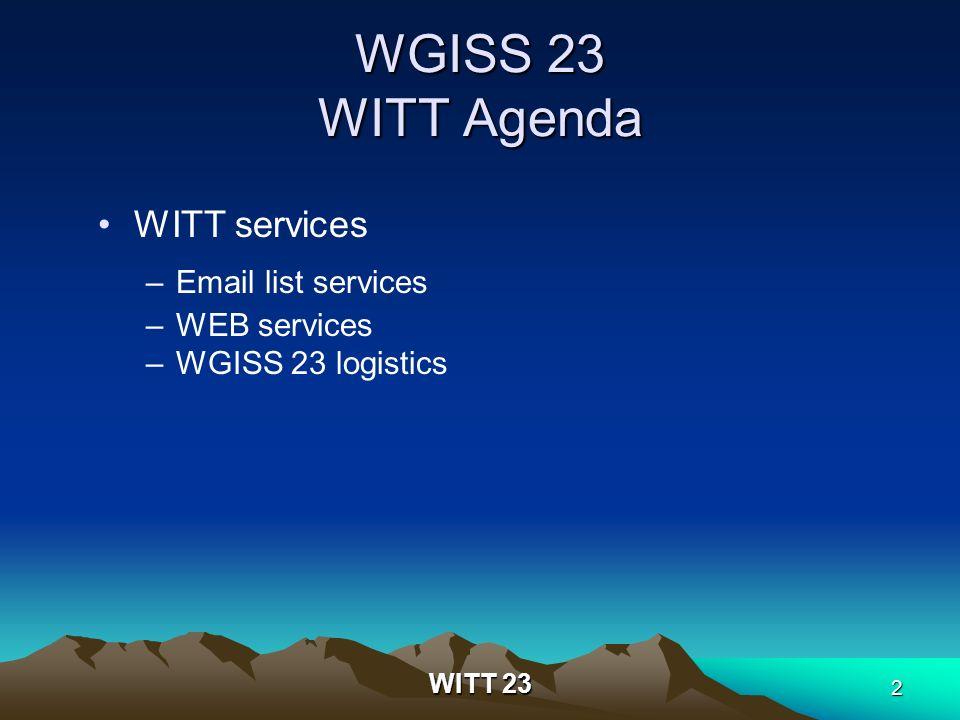 WITT 23 2 WGISS 23 WITT Agenda WITT services –Email list services –WEB services –WGISS 23 logistics