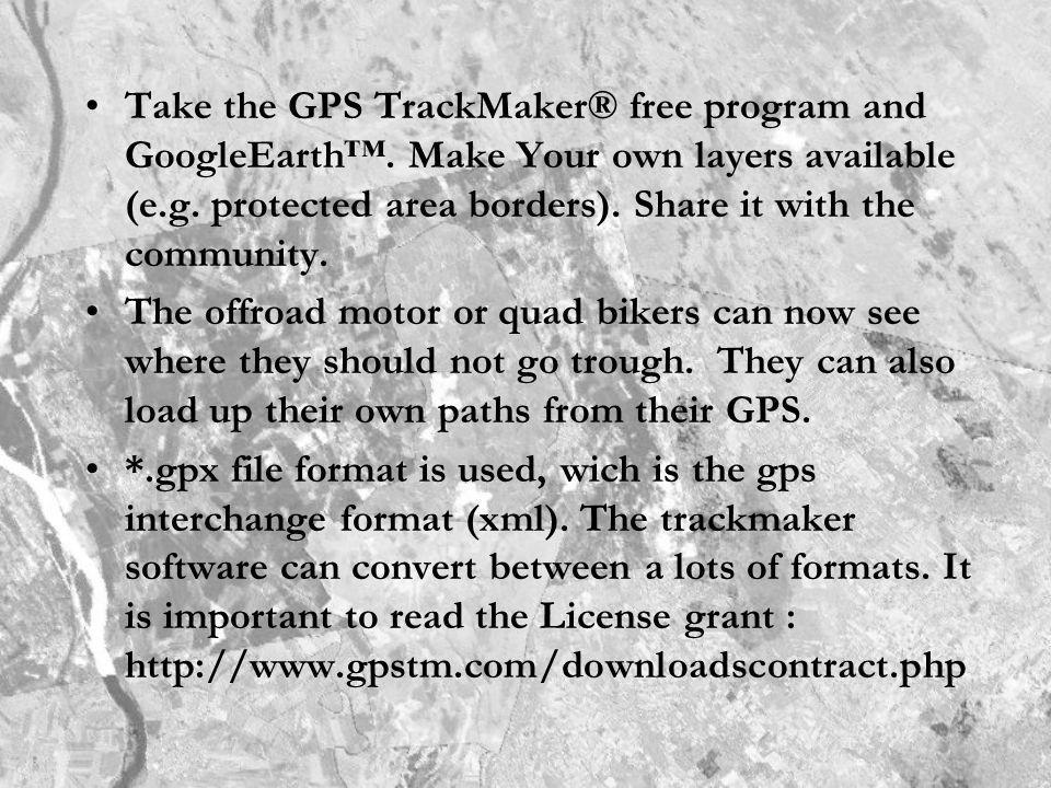 Take the GPS TrackMaker® free program and GoogleEarth. Make Your own layers available (e.g. protected area borders). Share it with the community. The