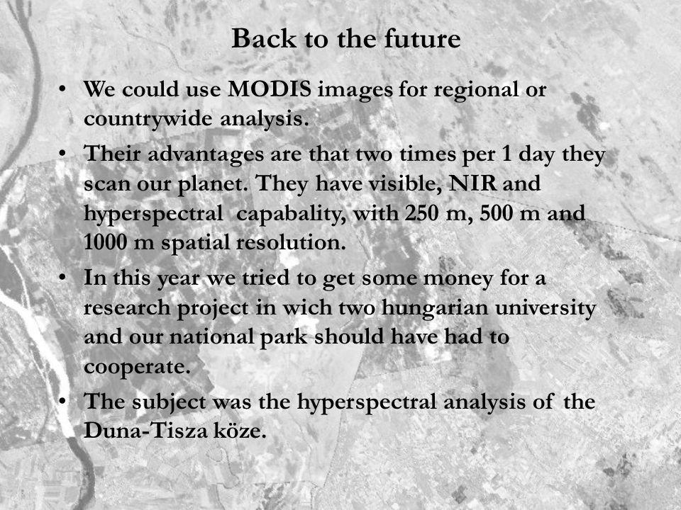 Back to the future We could use MODIS images for regional or countrywide analysis.