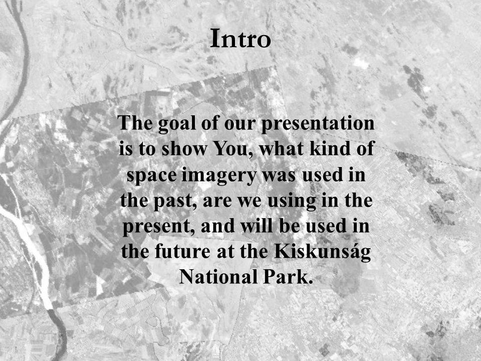 Intro The goal of our presentation is to show You, what kind of space imagery was used in the past, are we using in the present, and will be used in t