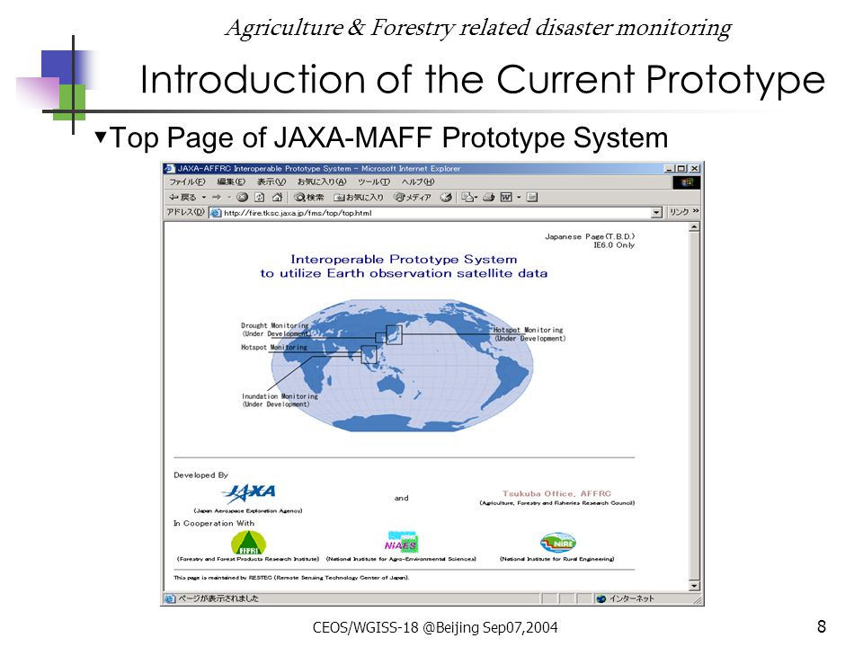 CEOS/WGISS-18 @Beijing Sep07,2004 8 Agriculture & Forestry related disaster monitoring Introduction of the Current Prototype Top Page of JAXA-MAFF Prototype System