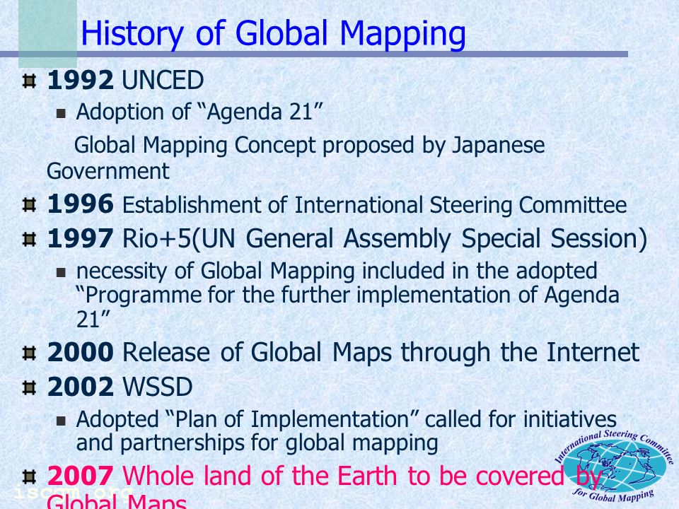 iscgm.org Who is making Global Maps NMOs (National Mapping Organizations) are assumed to make Global Maps for their countries Support scheme available