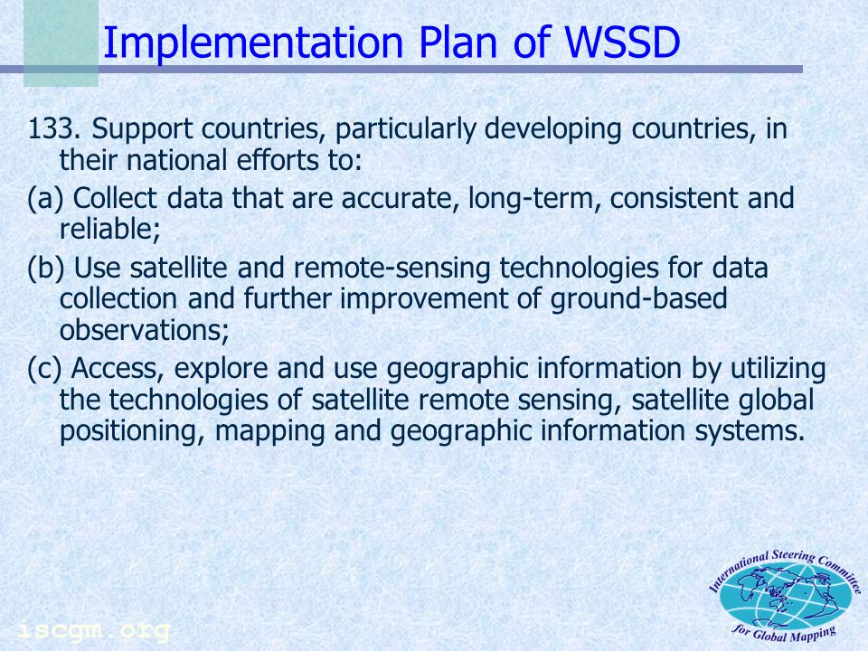 iscgm.org Implementation Plan of WSSD 132. Promote the development and wider use of earth observation technologies, including satellite remote sensing