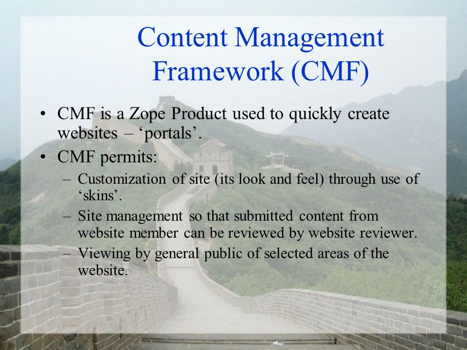Content Management Framework (CMF) CMF is a Zope Product used to quickly create websites – portals. CMF permits: –Customization of site (its look and