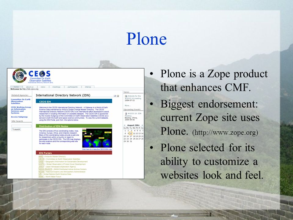 Plone Plone is a Zope product that enhances CMF. Biggest endorsement: current Zope site uses Plone.