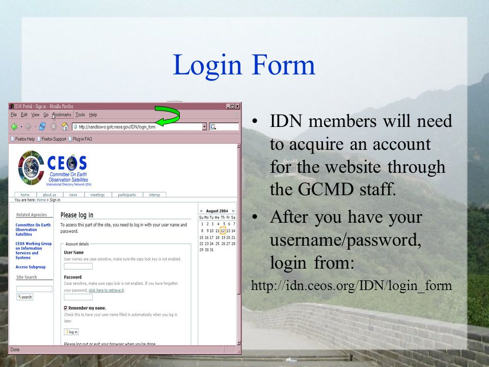 Login Form IDN members will need to acquire an account for the website through the GCMD staff. After you have your username/password, login from: http