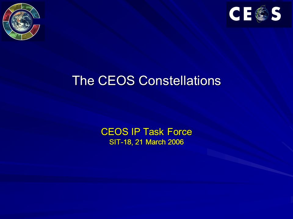 The CEOS Constellations CEOS IP Task Force SIT-18, 21 March 2006
