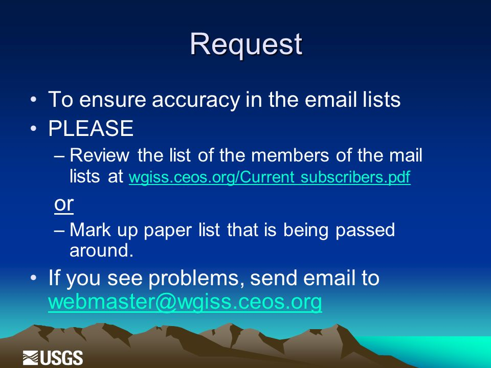 Request To ensure accuracy in the email lists PLEASE –Review the list of the members of the mail lists at wgiss.ceos.org/Current subscribers.pdf wgiss