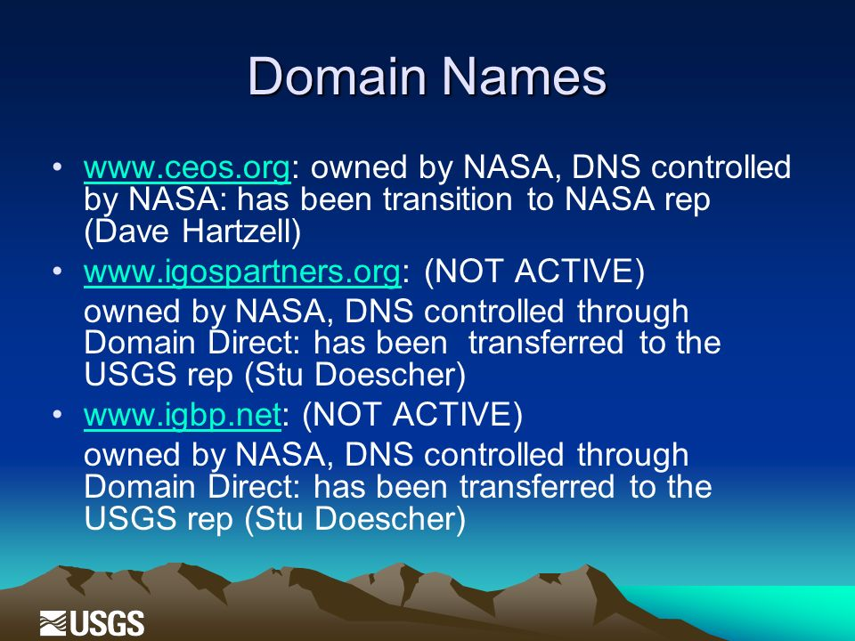 Domain Names www.ceos.org: owned by NASA, DNS controlled by NASA: has been transition to NASA rep (Dave Hartzell)www.ceos.org www.igospartners.org: (N