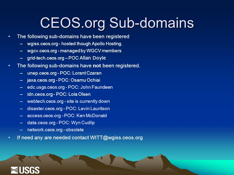 CEOS.org Sub-domains The following sub-domains have been registered –wgiss.ceos.org - hosted though Apollo Hosting. –wgcv.ceos.org - managed by WGCV m