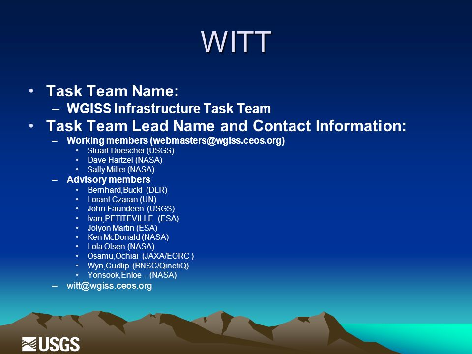 WITT Task Team Name: –WGISS Infrastructure Task Team Task Team Lead Name and Contact Information: –Working members (webmasters@wgiss.ceos.org) Stuart