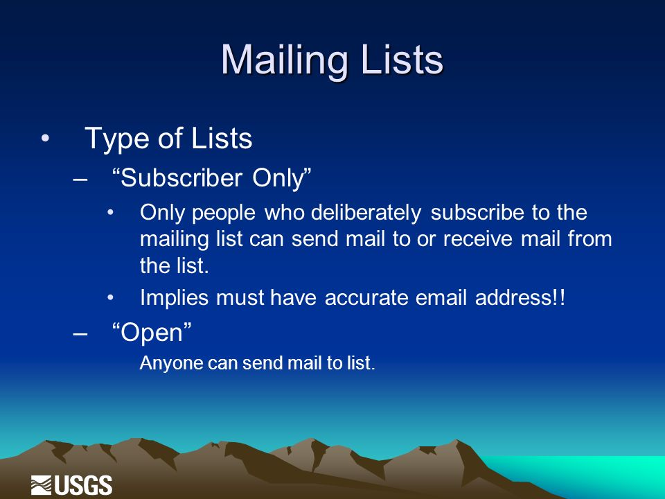 Mailing Lists Type of Lists –Subscriber Only Only people who deliberately subscribe to the mailing list can send mail to or receive mail from the list.