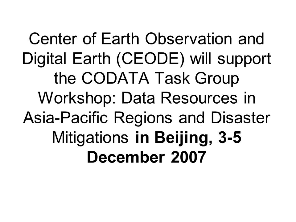 Center of Earth Observation and Digital Earth (CEODE) will support the CODATA Task Group Workshop: Data Resources in Asia-Pacific Regions and Disaster