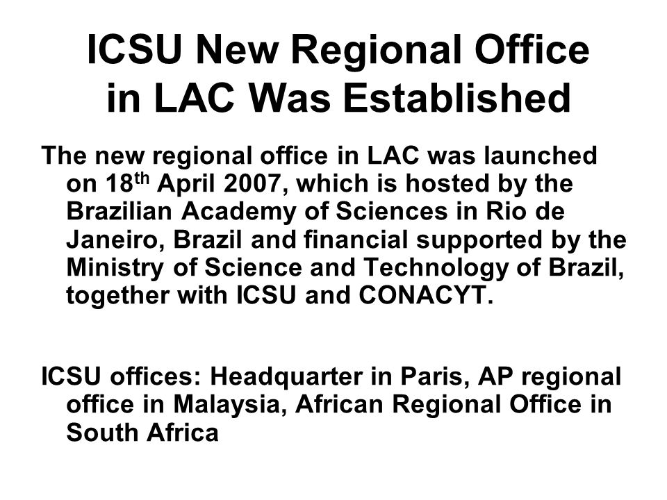 The new regional office in LAC was launched on 18 th April 2007, which is hosted by the Brazilian Academy of Sciences in Rio de Janeiro, Brazil and fi