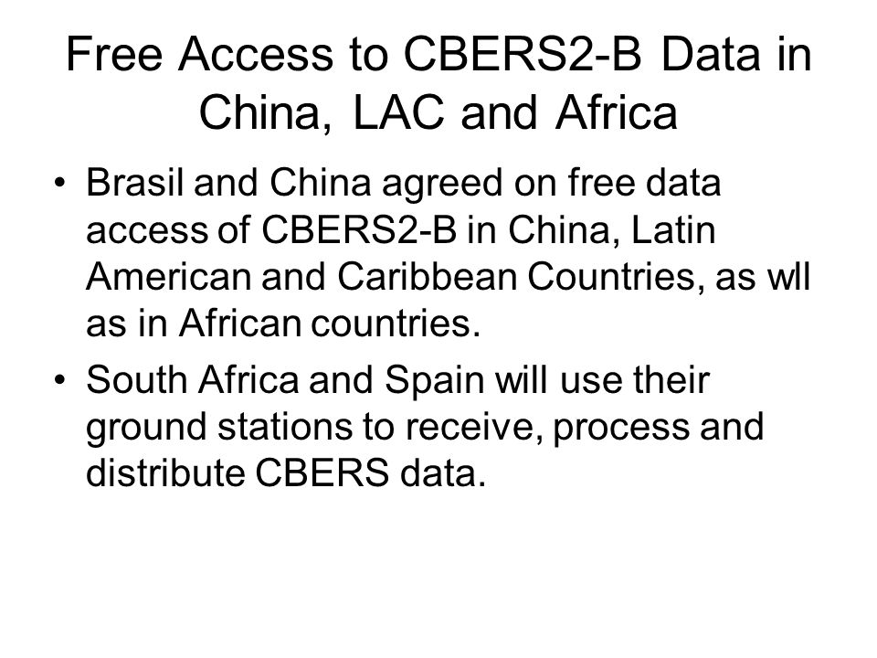 Free Access to CBERS2-B Data in China, LAC and Africa Brasil and China agreed on free data access of CBERS2-B in China, Latin American and Caribbean C