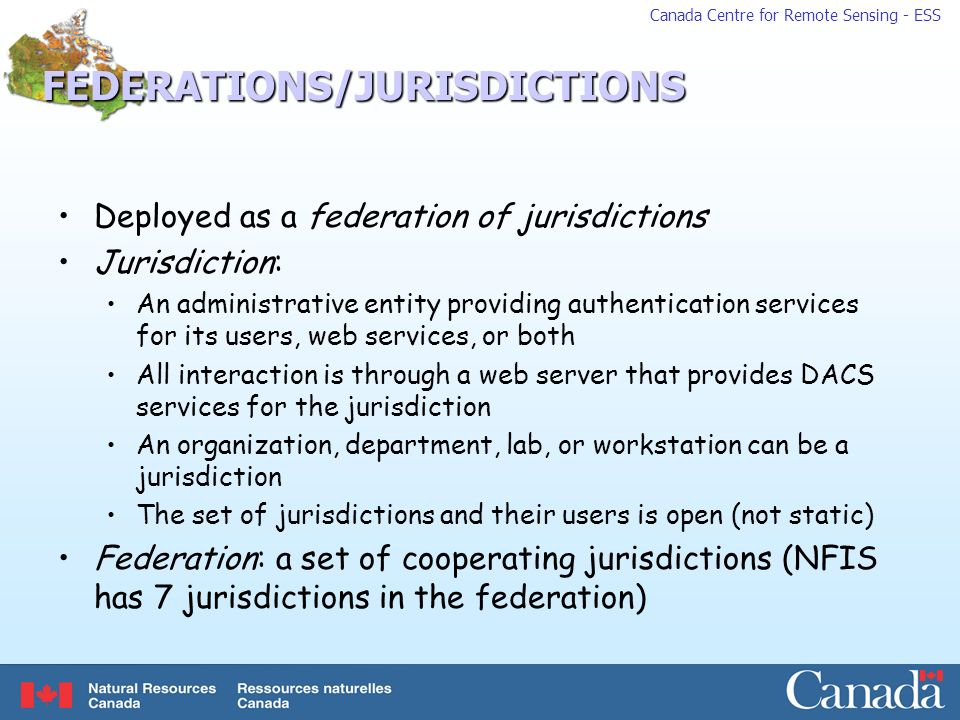 Canada Centre for Remote Sensing - ESSFEDERATIONS/JURISDICTIONS Deployed as a federation of jurisdictions Jurisdiction: An administrative entity provi