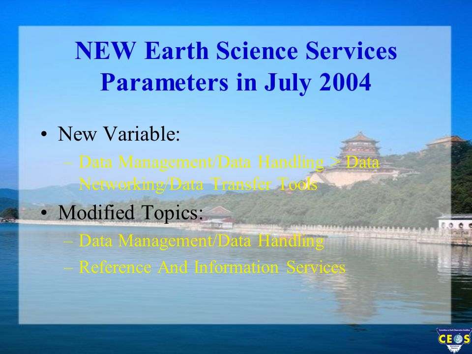 NEW Earth Science Services Parameters in July 2004 New Variable: –Data Management/Data Handling > Data Networking/Data Transfer Tools Modified Topics: –Data Management/Data Handling –Reference And Information Services