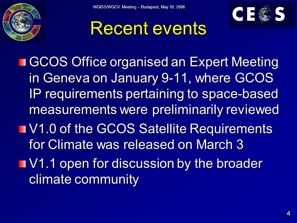 5 WGISS/WGCV Meeting – Budapest, May 10, 2006 GCOS-IP Satellite Supplement (V1.0) content GCOS Climate Monitoring Principles –Ten basic Principles adopted by UNFCCC COP in November 1999, and further agreed by CEOS at its 17 th Plenary in November 2003 –Specific principles for satellite systems proposed to reaffirmation by CEOS Cross-cutting actions Specific actions –Atmosphere, Ocean and Terrestrial –Products feasible today or Emerging products