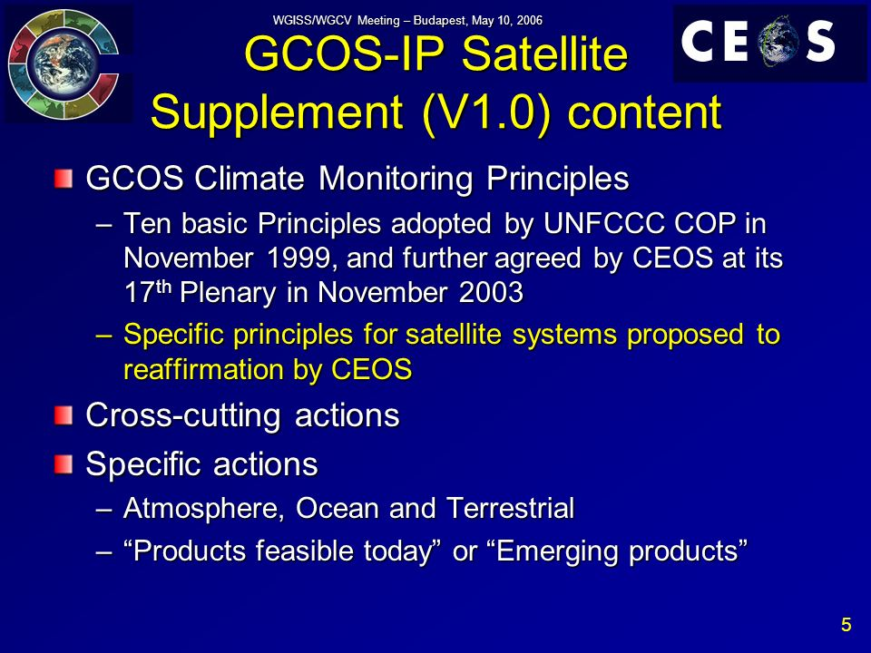 26 WGISS/WGCV Meeting – Budapest, May 10, 2006 Nota Bene It is IN NO WAY intended to defer ACTIONS from GCOS IP to CEOS WGs CEOS WGs have the capacity and competence to assess and evaluate GCOS requirements, not to implement them Implementation, based on WGs assessment, will be the responsibility of space agencies, individually or collectively