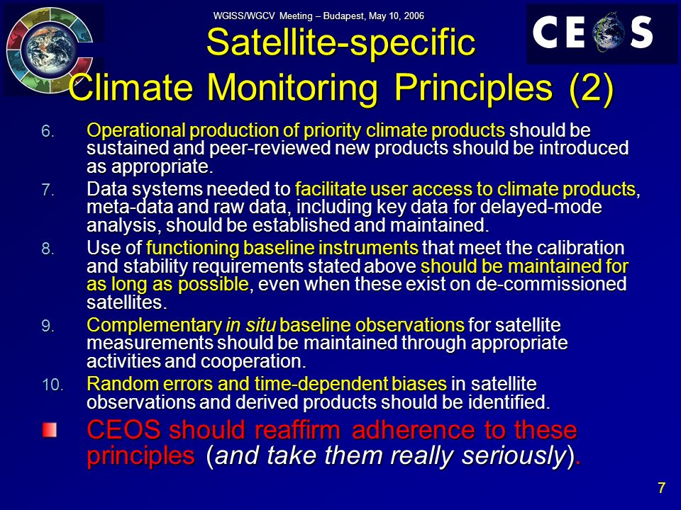 7 WGISS/WGCV Meeting – Budapest, May 10, 2006 Satellite-specific Climate Monitoring Principles (2) 6.