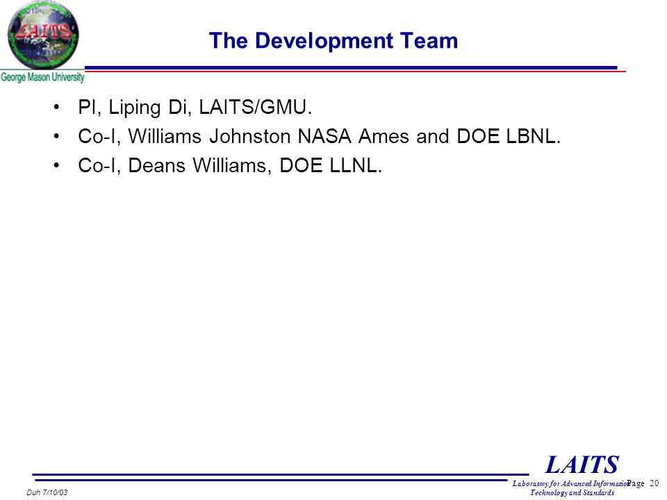 Page 20 LAITS Laboratory for Advanced Information Technology and Standards Duh 7/10/03 The Development Team PI, Liping Di, LAITS/GMU.