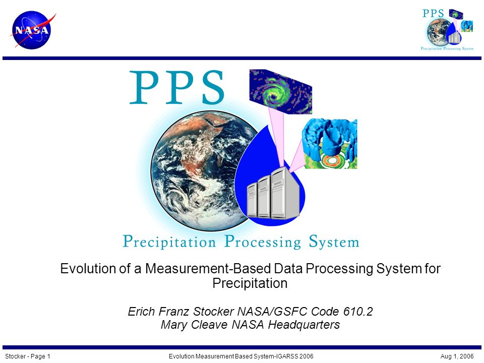 Stocker - Page 1Evolution Measurement Based System-IGARSS 2006 Aug 1, 2006 Evolution of a Measurement-Based Data Processing System for Precipitation Erich Franz Stocker NASA/GSFC Code Mary Cleave NASA Headquarters