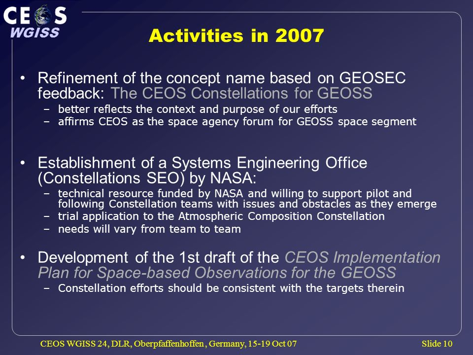 Slide 10 WGISS CEOS WGISS 24, DLR, Oberpfaffenhoffen, Germany, 15-19 Oct 07 Activities in 2007 Refinement of the concept name based on GEOSEC feedback