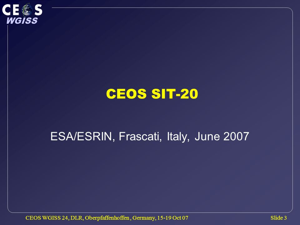 Slide 14 WGISS CEOS WGISS 24, DLR, Oberpfaffenhoffen, Germany, 15-19 Oct 07 LSI Working group on Ground Segment activities led by JP Antikidis (WGISS/CNES) Letter of intent for CEOS Reps to engage resources