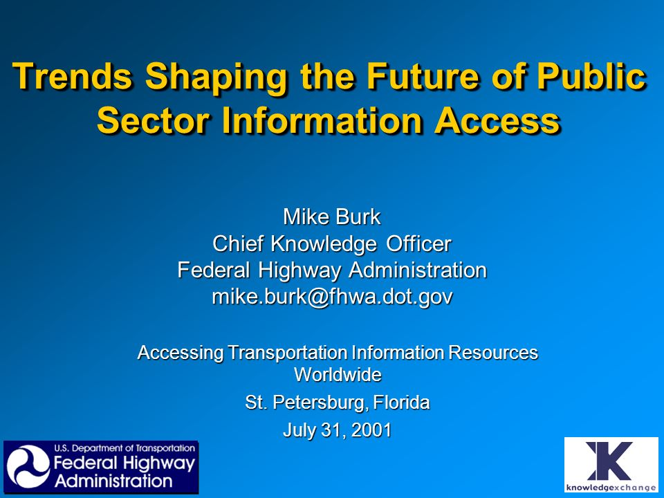 Trends Shaping the Future of Public Sector Information Access Accessing Transportation Information Resources Worldwide St. Petersburg, Florida July 31