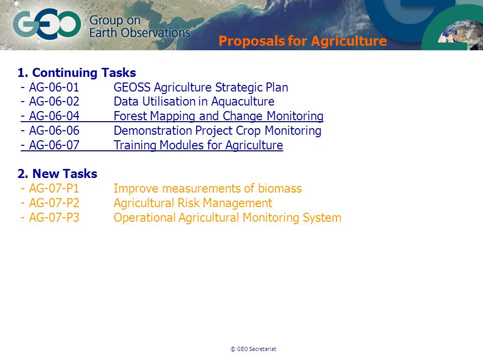 © GEO Secretariat 1. Continuing Tasks - AG-06-01GEOSS Agriculture Strategic Plan - AG-06-02Data Utilisation in Aquaculture - AG-06-04Forest Mapping an