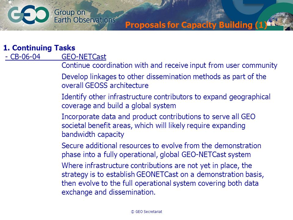 © GEO Secretariat 1. Continuing Tasks - CB-06-04GEO-NETCast Continue coordination with and receive input from user community Develop linkages to other