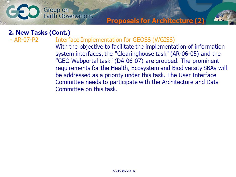 © GEO Secretariat 2. New Tasks (Cont.) - AR-07-P2Interface Implementation for GEOSS (WGISS) With the objective to facilitate the implementation of inf