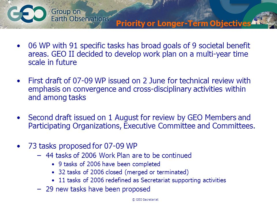 © GEO Secretariat 06 WP with 91 specific tasks has broad goals of 9 societal benefit areas. GEO II decided to develop work plan on a multi-year time s