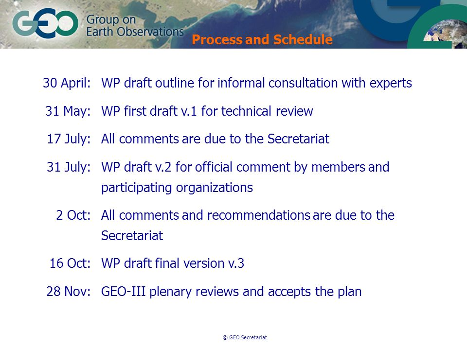 © GEO Secretariat 30 April:WP draft outline for informal consultation with experts 31 May:WP first draft v.1 for technical review 17 July:All comments