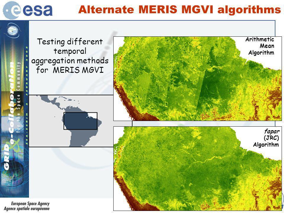 Alternate MERIS MGVI algorithms Arithmetic Mean Algorithm fapar (JRC) Algorithm Testing different temporal aggregation methods for MERIS MGVI