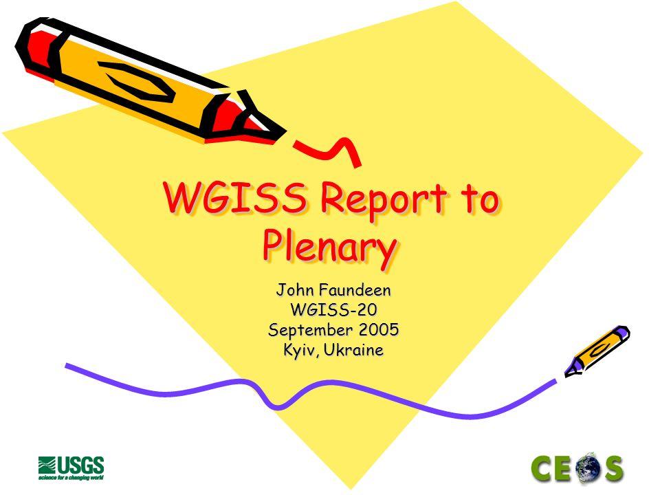 WGISS Report to Plenary John Faundeen WGISS-20 September 2005 Kyiv, Ukraine