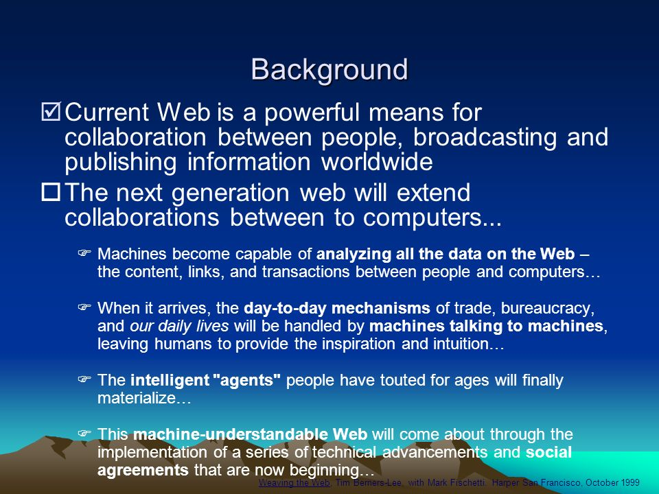 Background Current Web is a powerful means for collaboration between people, broadcasting and publishing information worldwide The next generation web
