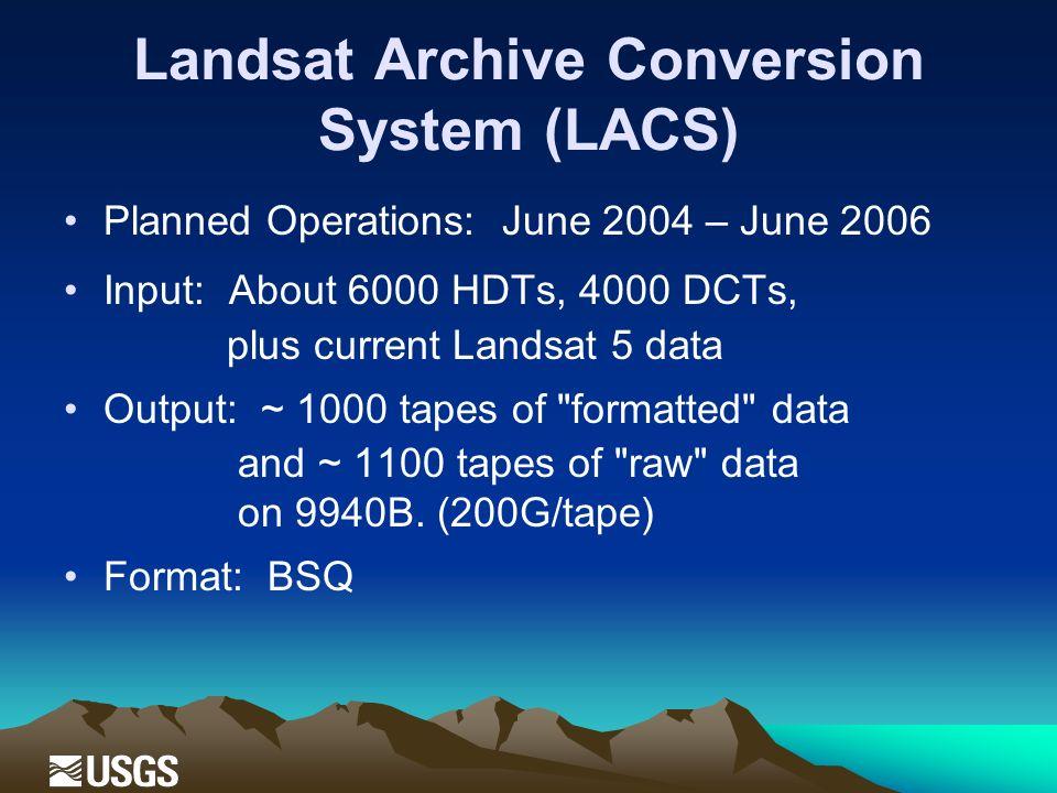 Landsat Archive Conversion System (LACS) Planned Operations: June 2004 – June 2006 Input: About 6000 HDTs, 4000 DCTs, plus current Landsat 5 data Outp